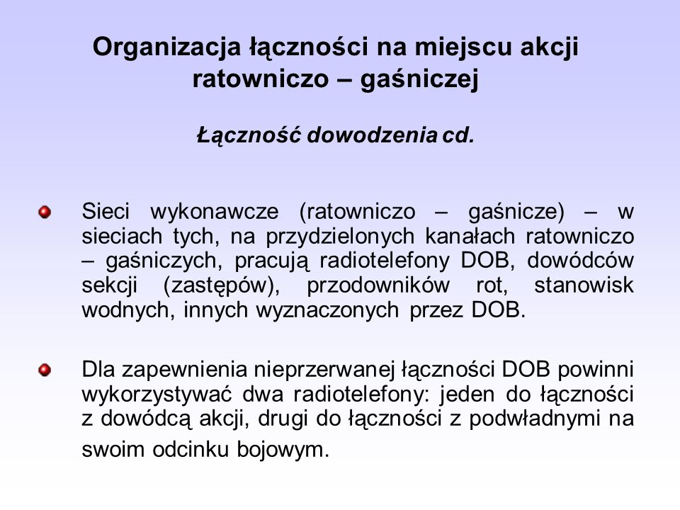 Organizacja łączności na miejscu akcji ratowniczo – gaśniczej Łączność dowodzenia cd. Sieci wykonawcze (ratowniczo – gaśnicze) – w sieciach tych, na p