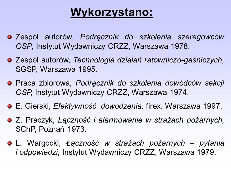 Wykorzystano: Zespół autorów, Podręcznik do szkolenia szeregowców OSP, Instytut Wydawniczy CRZZ, Warszawa 1978. Zespół autorów, Technologia działań ra