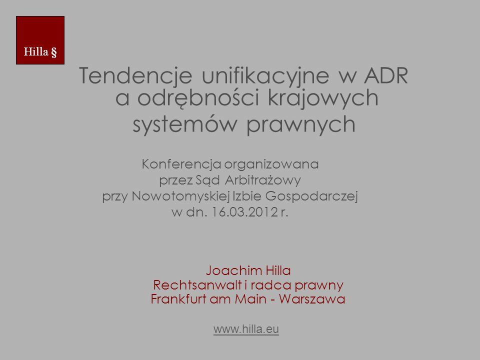 Tendencje unifikacyjne w ADR a odrębności krajowych systemów prawnych Joachim Hilla Rechtsanwalt i radca prawny Frankfurt am Main - Warszawa www.hilla
