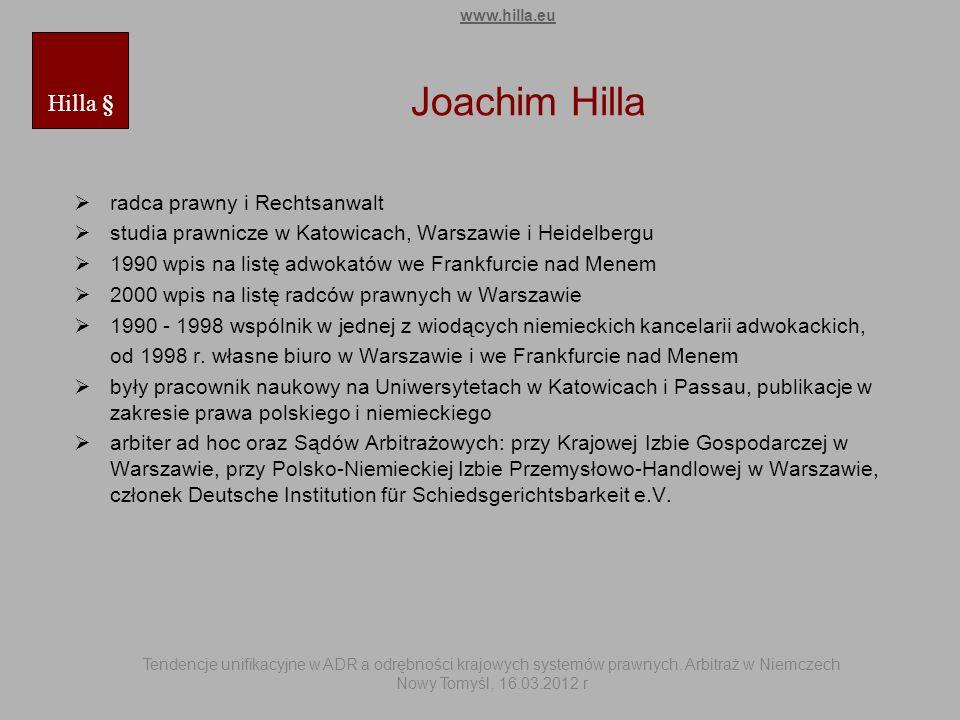 Joachim Hilla radca prawny i Rechtsanwalt studia prawnicze w Katowicach, Warszawie i Heidelbergu 1990 wpis na listę adwokatów we Frankfurcie nad Menem