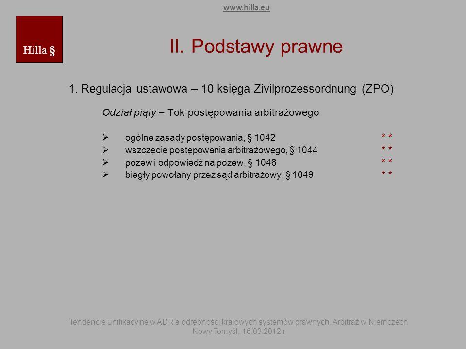 II. Podstawy prawne 1. Regulacja ustawowa – 10 księga Zivilprozessordnung (ZPO) Odział piąty – Tok postępowania arbitrażowego ogólne zasady postępowan
