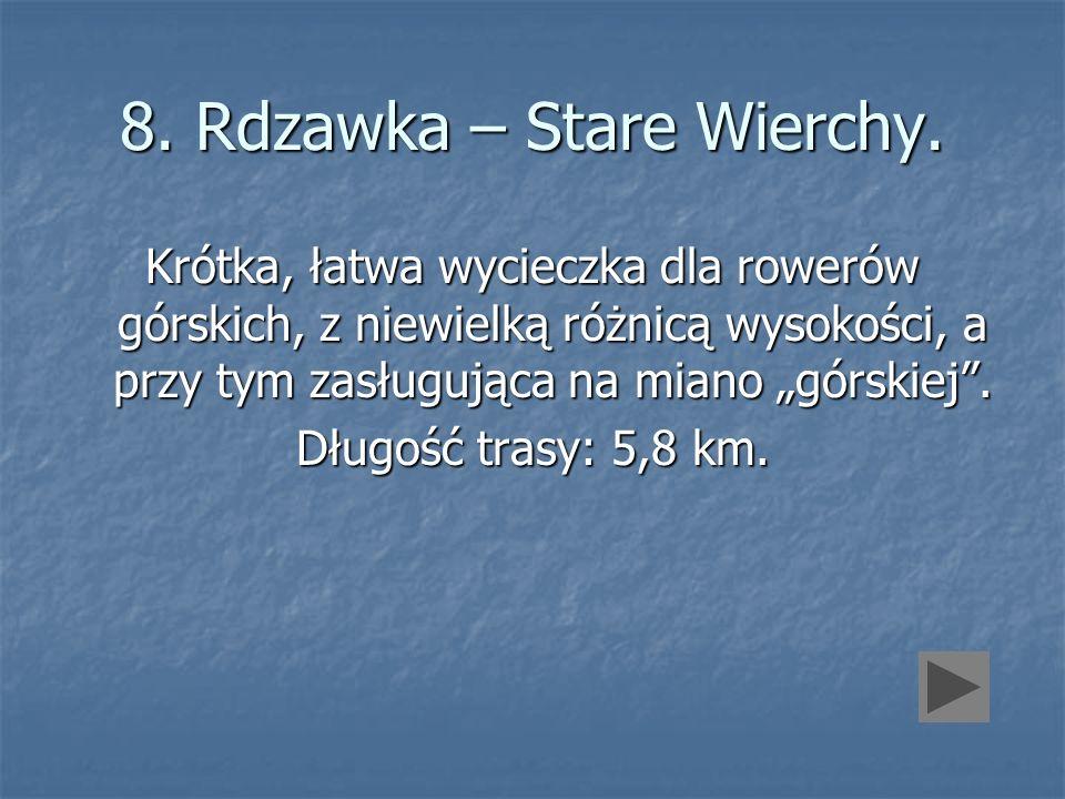 8. Rdzawka – Stare Wierchy. Krótka, łatwa wycieczka dla rowerów górskich, z niewielką różnicą wysokości, a przy tym zasługująca na miano górskiej. Dłu