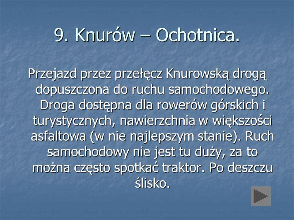 9. Knurów – Ochotnica. Przejazd przez przełęcz Knurowską drogą dopuszczona do ruchu samochodowego. Droga dostępna dla rowerów górskich i turystycznych