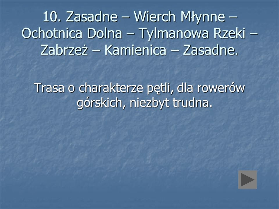 10. Zasadne – Wierch Młynne – Ochotnica Dolna – Tylmanowa Rzeki – Zabrzeż – Kamienica – Zasadne. Trasa o charakterze pętli, dla rowerów górskich, niez