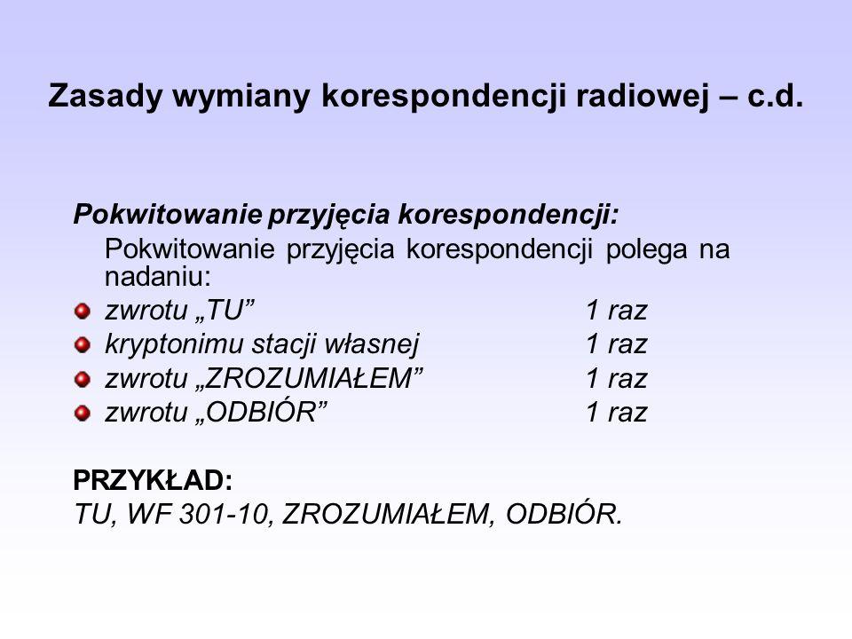 Zasady wymiany korespondencji radiowej – c.d. Pokwitowanie przyjęcia korespondencji: Pokwitowanie przyjęcia korespondencji polega na nadaniu: zwrotu T