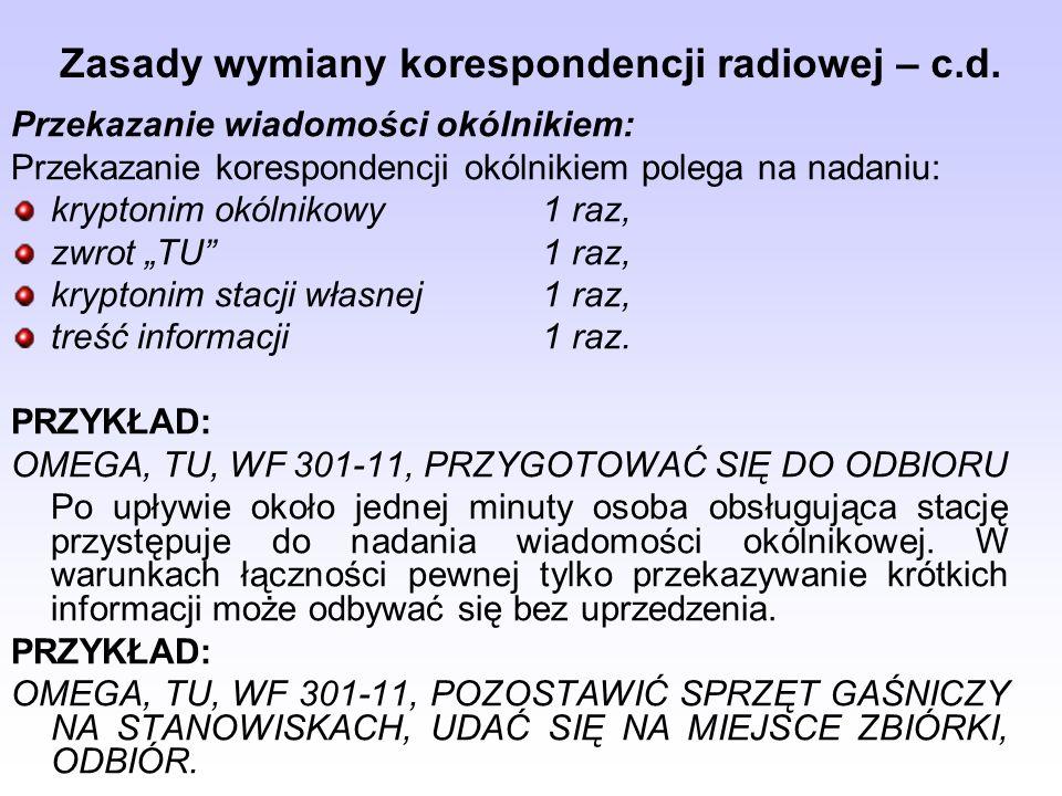 Zasady wymiany korespondencji radiowej – c.d. Przekazanie wiadomości okólnikiem: Przekazanie korespondencji okólnikiem polega na nadaniu: kryptonim ok