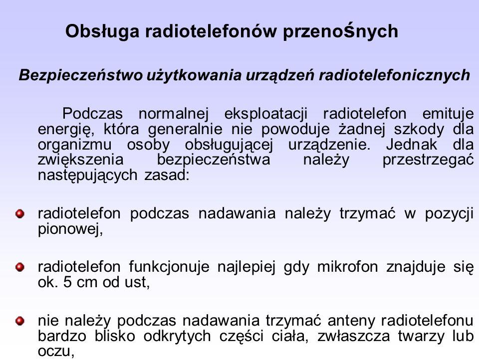 Obsługa radiotelefonów przeno ś nych Bezpieczeństwo użytkowania urządzeń radiotelefonicznych Podczas normalnej eksploatacji radiotelefon emituje energ