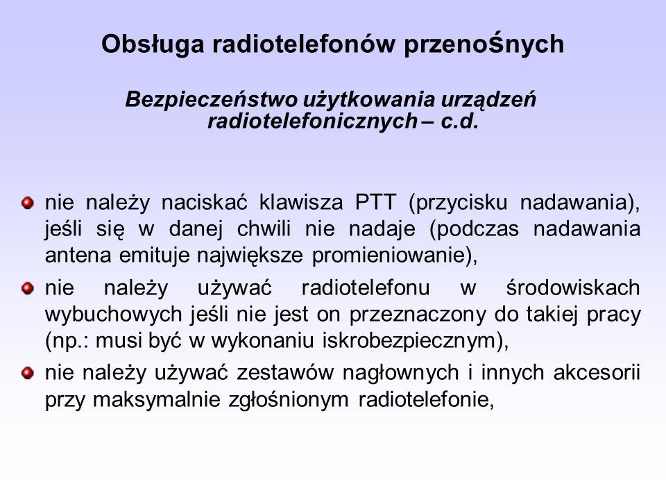 Obsługa radiotelefonów przeno ś nych Bezpieczeństwo użytkowania urządzeń radiotelefonicznych – c.d. nie należy naciskać klawisza PTT (przycisku nadawa