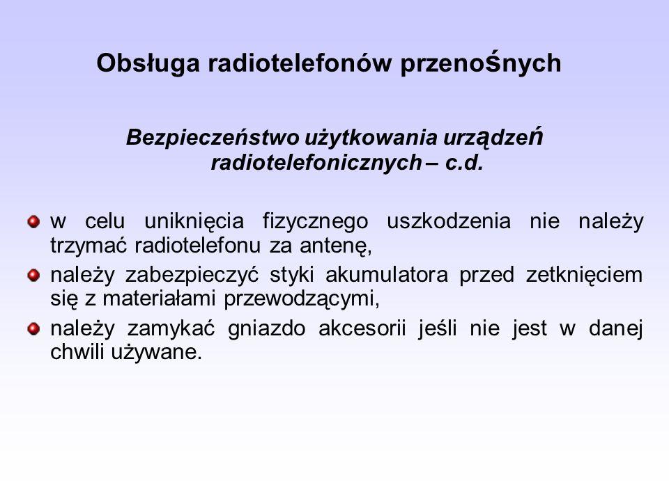 Obsługa radiotelefonów przeno ś nych Bezpieczeństwo użytkowania urz ą dze ń radiotelefonicznych – c.d. w celu uniknięcia fizycznego uszkodzenia nie na