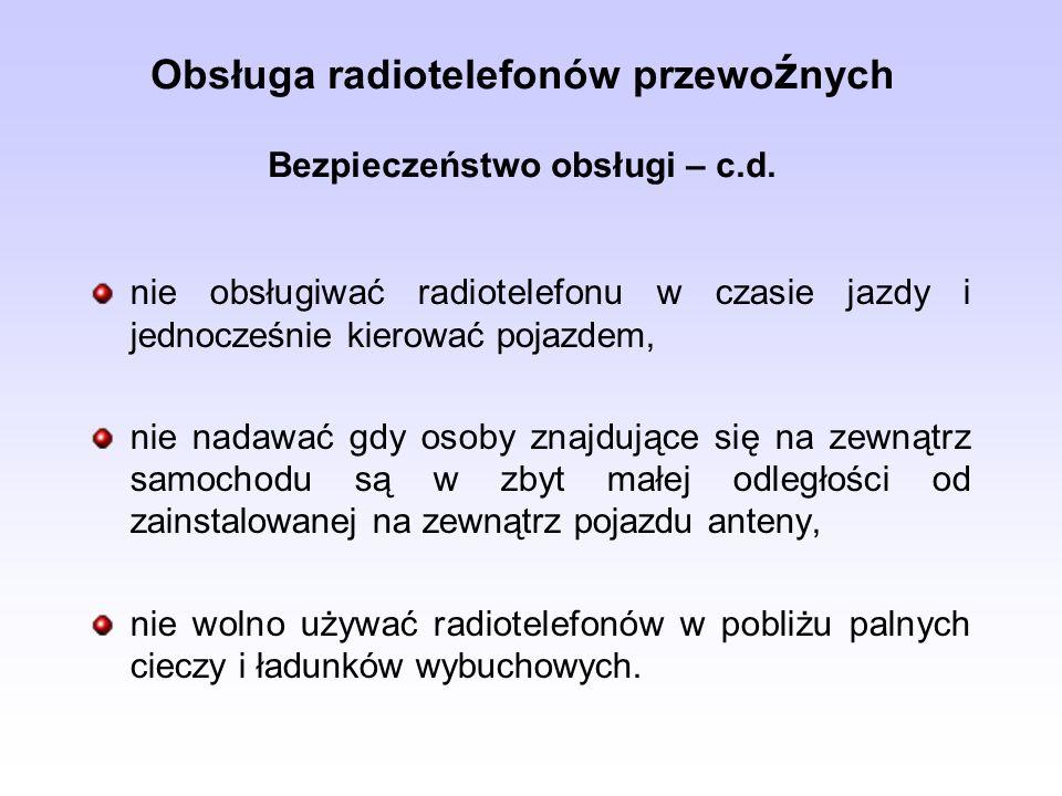 Obsługa radiotelefonów przewo ź nych Bezpieczeństwo obsługi – c.d. nie obsługiwać radiotelefonu w czasie jazdy i jednocześnie kierować pojazdem, nie n