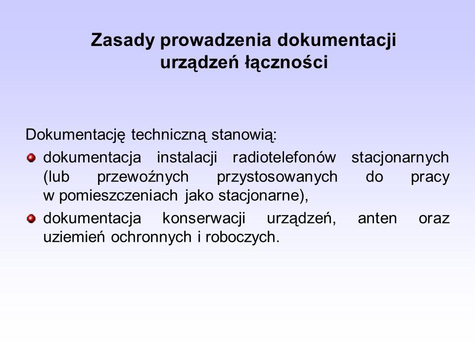 Zasady prowadzenia dokumentacji urządzeń łączności Dokumentację techniczną stanowią: dokumentacja instalacji radiotelefonów stacjonarnych (lub przewoź
