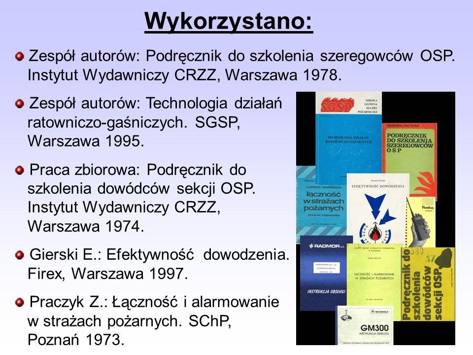 Wykorzystano: Zespół autorów: Podręcznik do szkolenia szeregowców OSP. Instytut Wydawniczy CRZZ, Warszawa 1978. Zespół autorów: Technologia działań ra