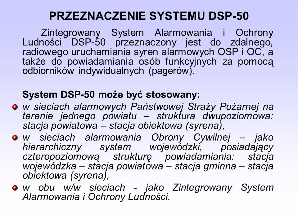 PRZEZNACZENIE SYSTEMU DSP-50 Zintegrowany System Alarmowania i Ochrony Ludności DSP-50 przeznaczony jest do zdalnego, radiowego uruchamiania syren ala