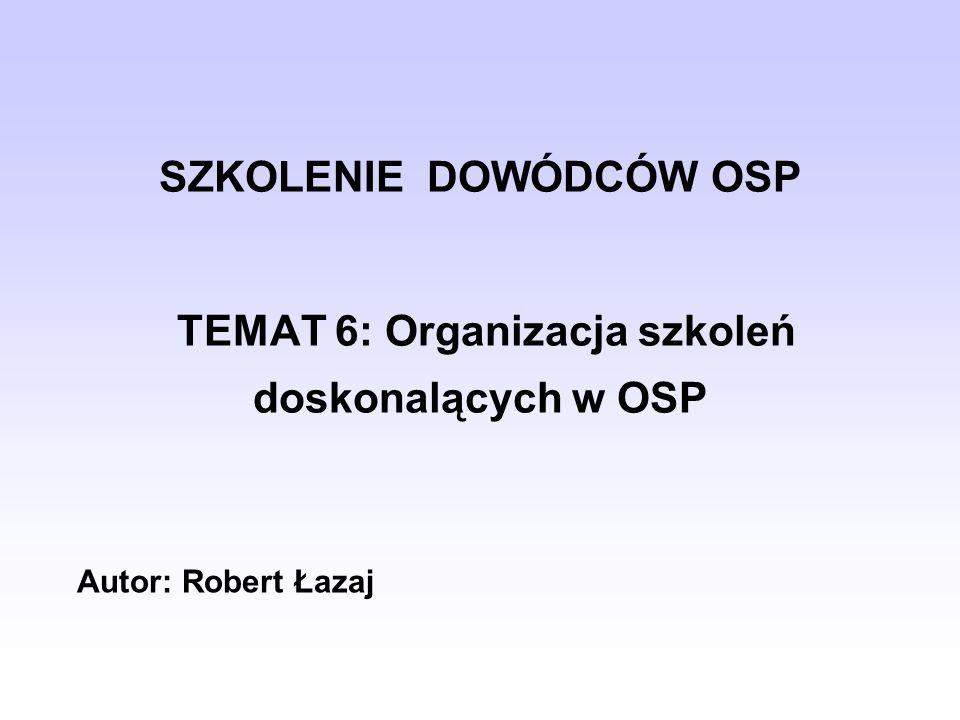 Organizacja Procesu Szkolenia Szkolenia w OSP możemy podzielić na szkolenia kwalifikacyjne oraz doskonalące.