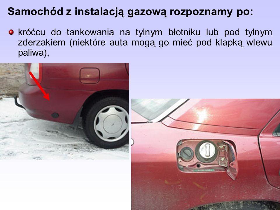 Samochód z instalacją gazową rozpoznamy po: króćcu do tankowania na tylnym błotniku lub pod tylnym zderzakiem (niektóre auta mogą go mieć pod klapką w