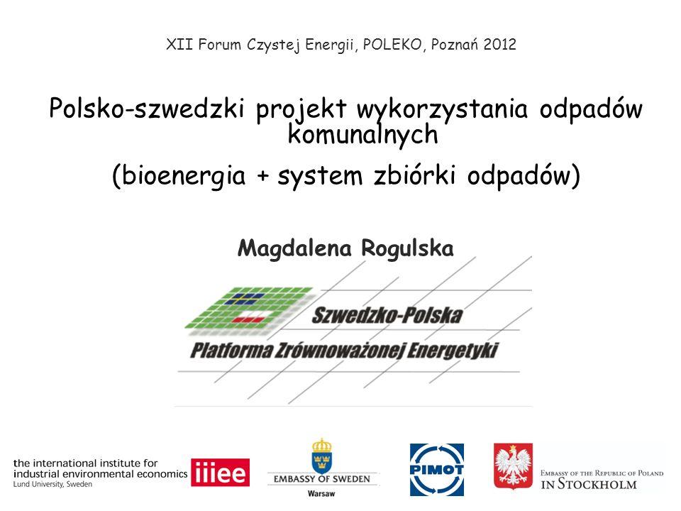 Polsko-szwedzki projekt wykorzystania odpadów komunalnych (bioenergia + system zbiórki odpadów) Magdalena Rogulska XII Forum Czystej Energii, POLEKO,