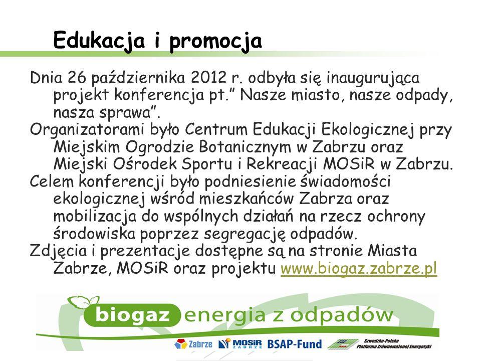 Edukacja i promocja Dnia 26 października 2012 r. odbyła się inaugurująca projekt konferencja pt. Nasze miasto, nasze odpady, nasza sprawa. Organizator