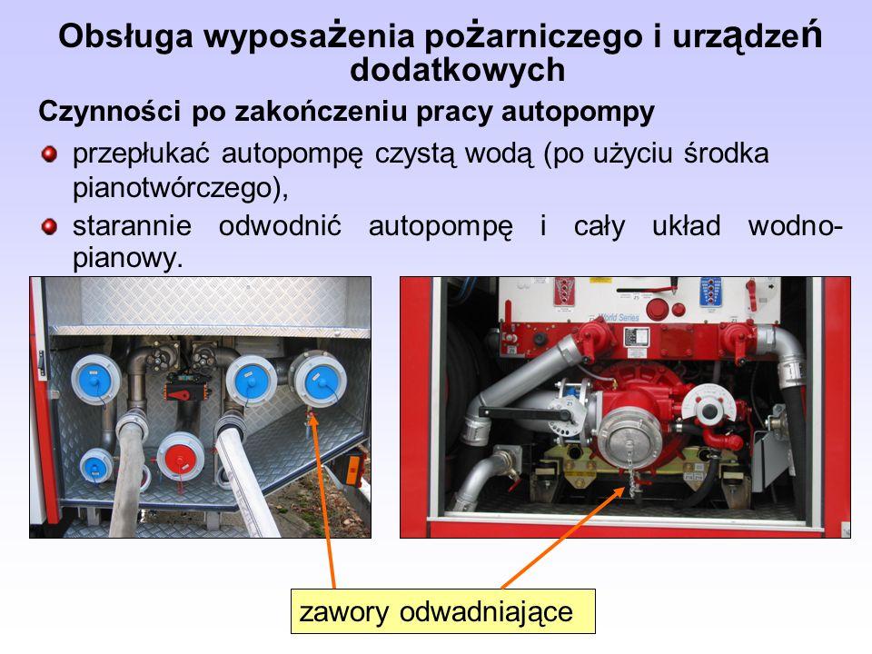 Obsługa wyposa ż enia po ż arniczego i urz ą dze ń dodatkowych Czynności po zakończeniu pracy autopompy przepłukać autopompę czystą wodą (po użyciu śr