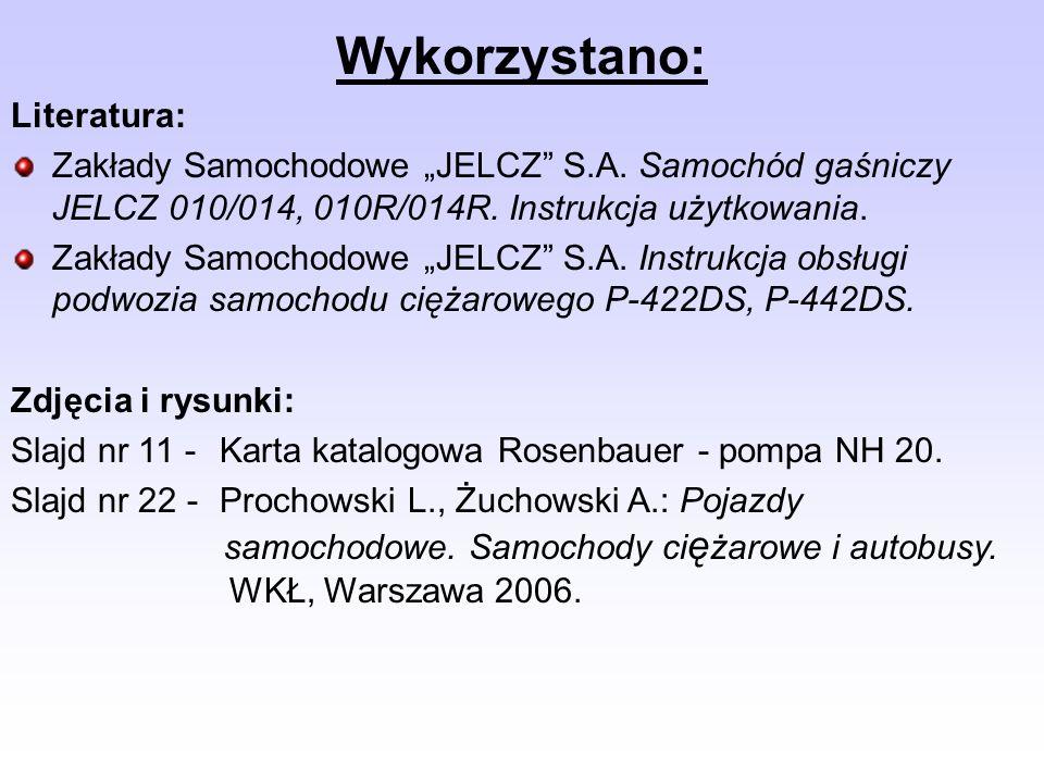 Wykorzystano: Literatura: Zakłady Samochodowe JELCZ S.A. Samochód gaśniczy JELCZ 010/014, 010R/014R. Instrukcja użytkowania. Zakłady Samochodowe JELCZ