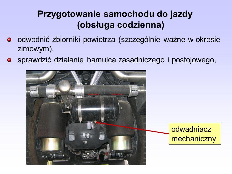 Przygotowanie samochodu do jazdy (obsługa codzienna) odwodnić zbiorniki powietrza (szczególnie ważne w okresie zimowym), sprawdzić działanie hamulca z