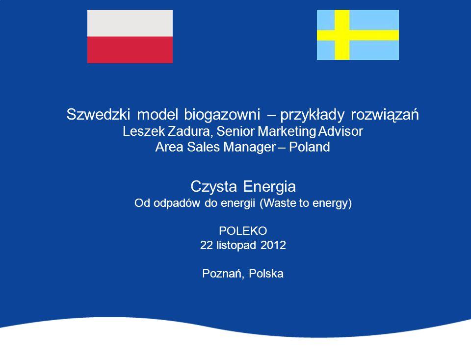 Szwedzki model biogazowni – przykłady rozwiązań Leszek Zadura, Senior Marketing Advisor Area Sales Manager – Poland Czysta Energia Od odpadów do energ