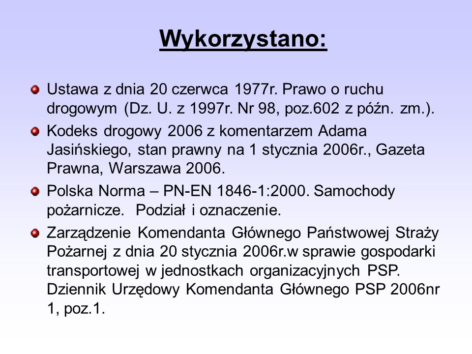 Wykorzystano: Ustawa z dnia 20 czerwca 1977r. Prawo o ruchu drogowym (Dz. U. z 1997r. Nr 98, poz.602 z późn. zm.). Kodeks drogowy 2006 z komentarzem A