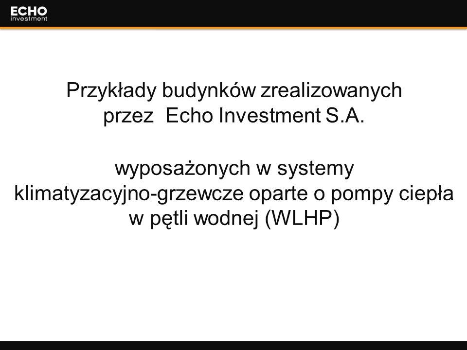 30 Przykłady budynków zrealizowanych przez Echo Investment S.A. wyposażonych w systemy klimatyzacyjno-grzewcze oparte o pompy ciepła w pętli wodnej (W