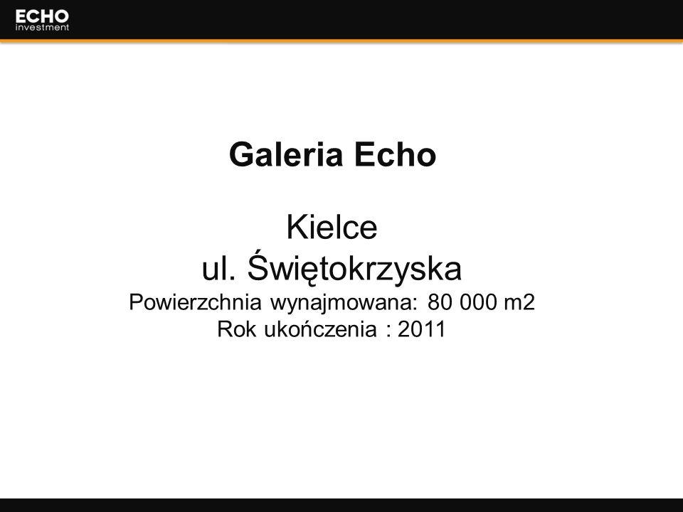 33 Galeria Echo Kielce ul. Świętokrzyska Powierzchnia wynajmowana: 80 000 m2 Rok ukończenia : 2011