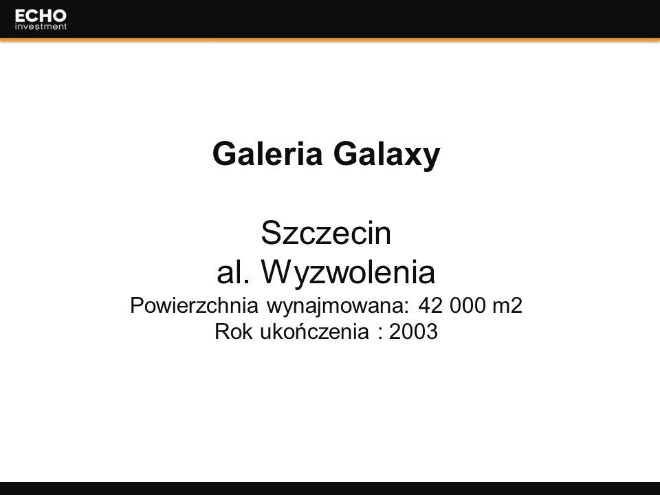 37 Galeria Galaxy Szczecin al. Wyzwolenia Powierzchnia wynajmowana: 42 000 m2 Rok ukończenia : 2003