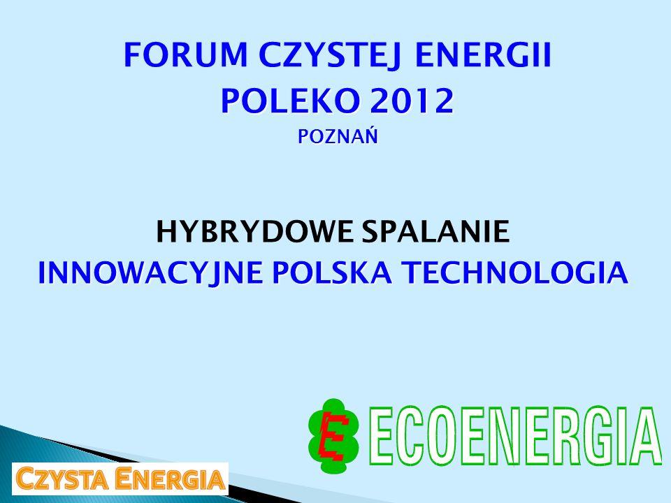 HYBRYDOWE SPALANIE INNOWACYJNE POLSKA TECHNOLOGIA FORUM CZYSTEJ ENERGII POLEKO 2012 POZNA Ń