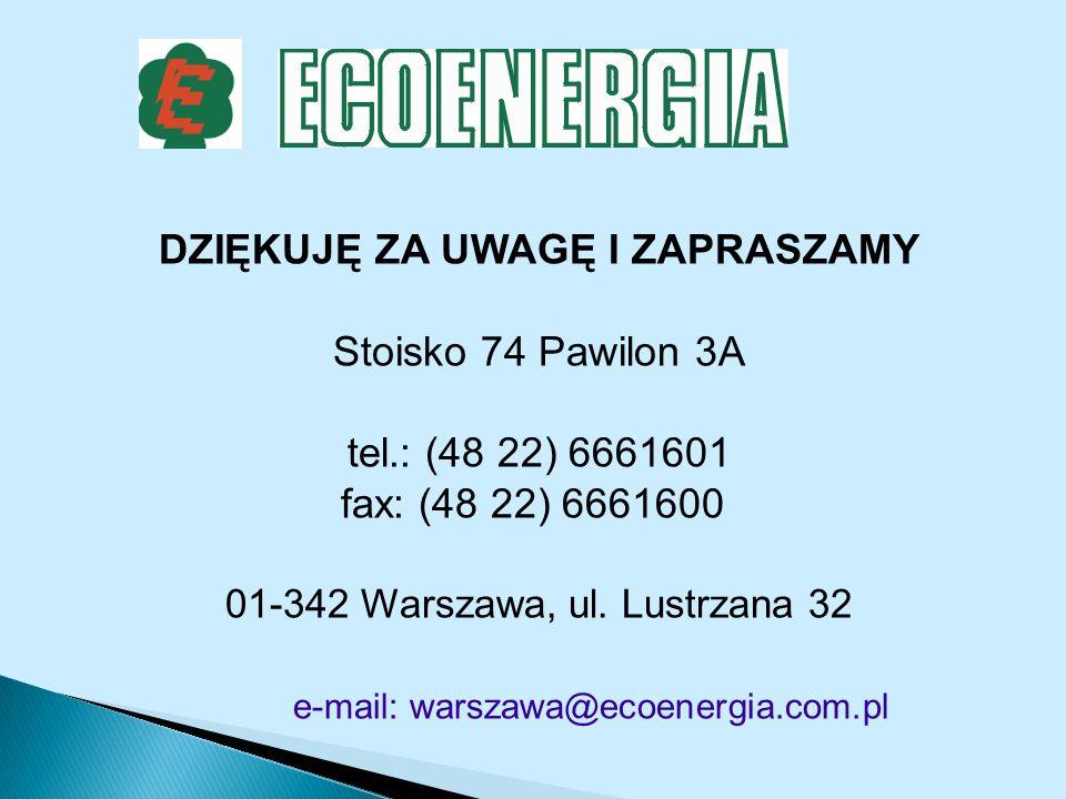 DZIĘKUJĘ ZA UWAGĘ I ZAPRASZAMY Stoisko 74 Pawilon 3A tel.: (48 22) 6661601 fax: (48 22) 6661600 01-342 Warszawa, ul. Lustrzana 32 e-mail: warszawa@eco