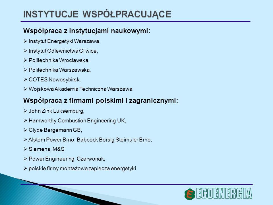 INSTYTUCJE WSPÓŁPRACUJĄCE Współpraca z instytucjami naukowymi: Instytut Energetyki Warszawa, Instytut Odlewnictwa Gliwice, Politechnika Wrocławska, Po