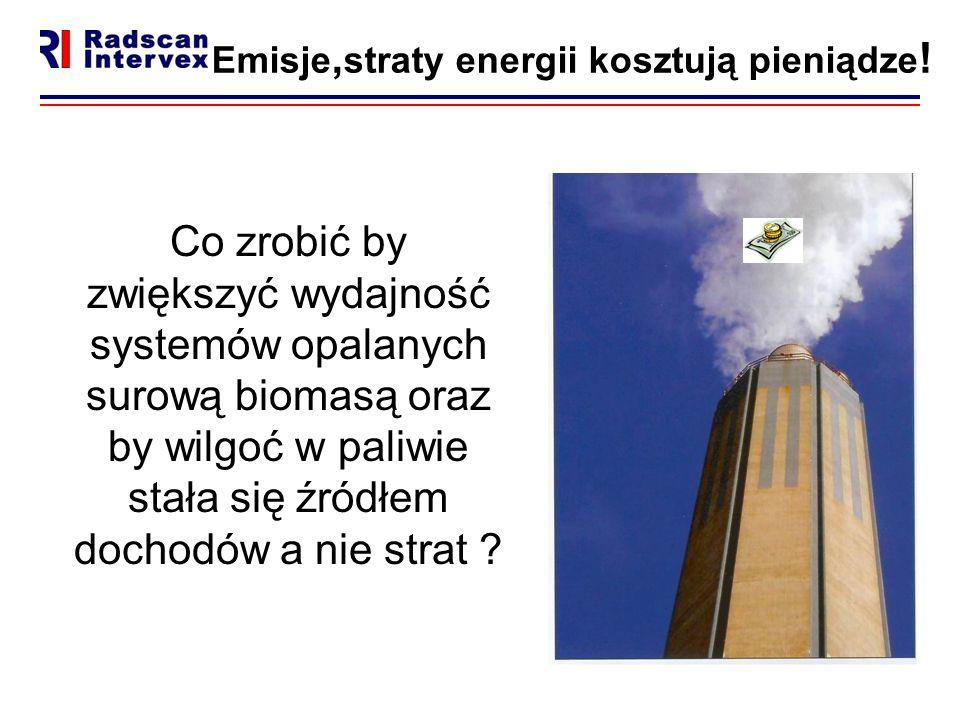 Emisje, straty energii kosztują pieniądze ! Co zrobić by zwiększyć wydajność systemów opalanych surową biomasą oraz by wilgoć w paliwie stała się źród