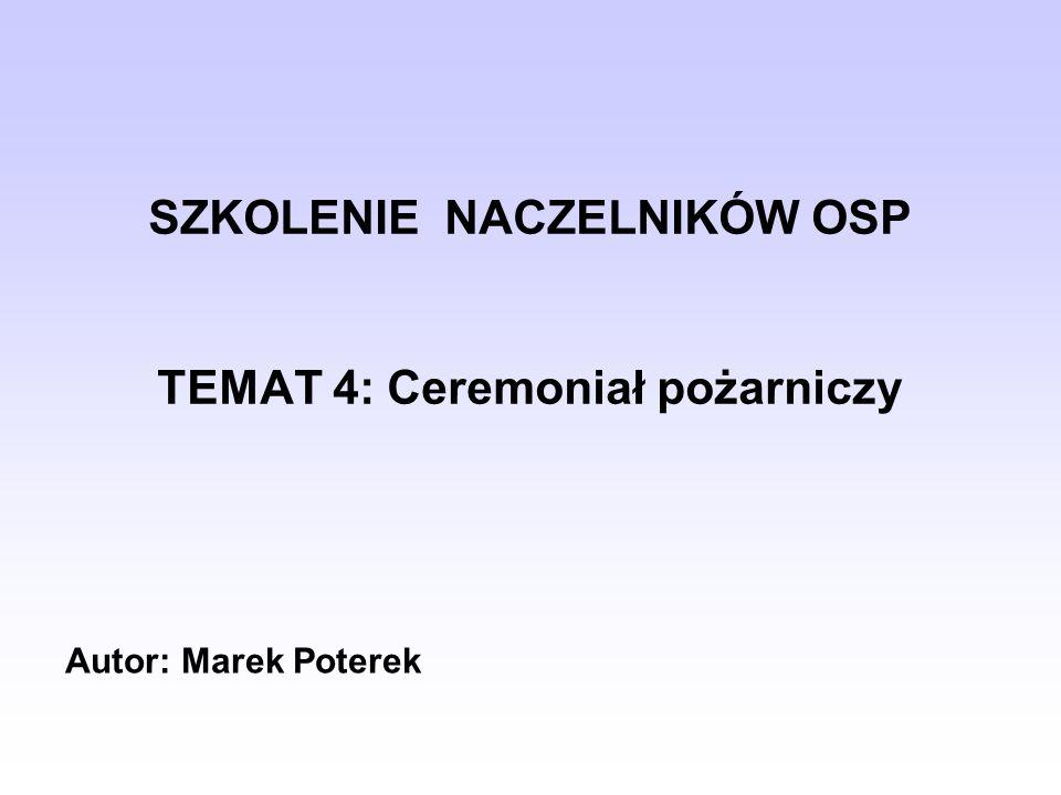 W prezentacji wykorzystano: Ceremoniał Ochotniczych Straży Pożarnych – uchwała nr 97/XI/2000 i 98/XI/2000 Zarządu Głównego Związku Ochotniczych Straży Pożarnych RP - www.zosprp.pl.