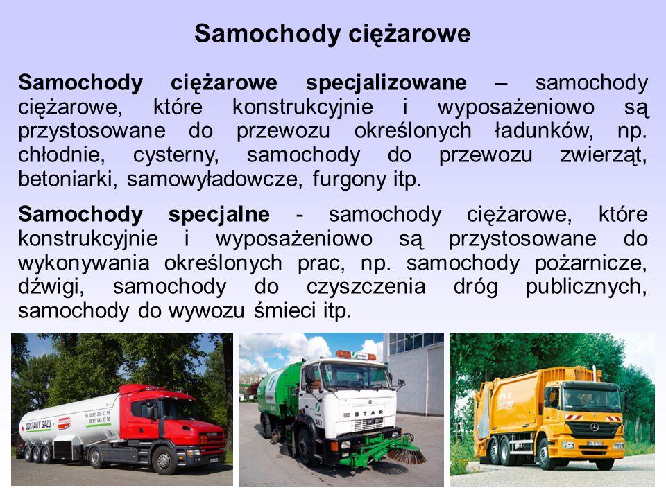 Samochody ciężarowe Samochody ciężarowe specjalizowane – samochody ciężarowe, które konstrukcyjnie i wyposażeniowo są przystosowane do przewozu określ