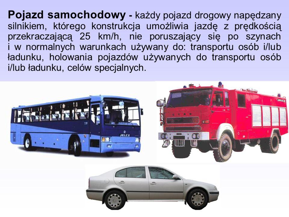 Pojazd samochodowy - każdy pojazd drogowy napędzany silnikiem, którego konstrukcja umożliwia jazdę z prędkością przekraczającą 25 km/h, nie poruszając