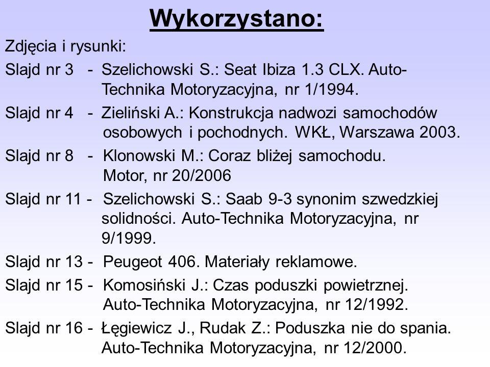 Wykorzystano: Zdjęcia i rysunki: Slajd nr 3 - Szelichowski S.: Seat Ibiza 1.3 CLX. Auto- Technika Motoryzacyjna, nr 1/1994. Slajd nr 4 -Zieliński A.: