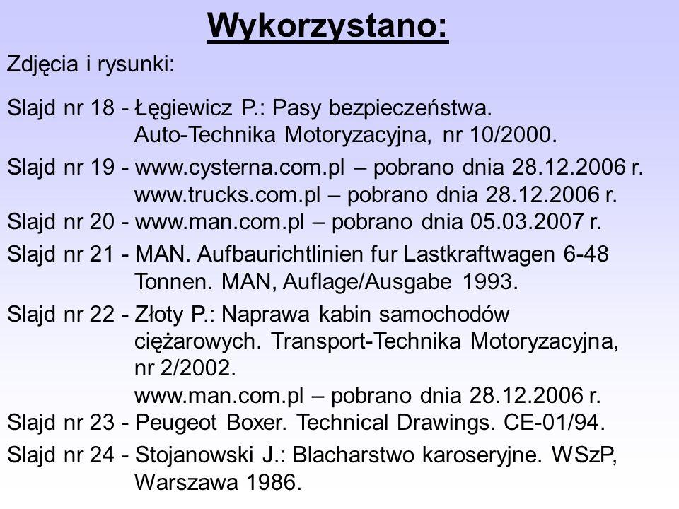 Wykorzystano: Zdjęcia i rysunki: Slajd nr 18 - Łęgiewicz P.: Pasy bezpieczeństwa. Auto-Technika Motoryzacyjna, nr 10/2000. Slajd nr 19 - www.cysterna.