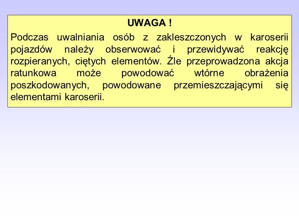 UWAGA ! Podczas uwalniania osób z zakleszczonych w karoserii pojazdów należy obserwować i przewidywać reakcję rozpieranych, ciętych elementów. Źle prz