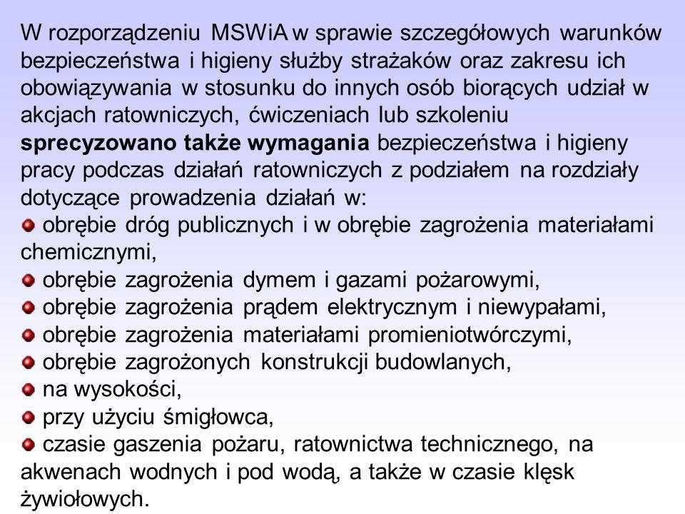 W rozporządzeniu MSWiA w sprawie szczegółowych warunków bezpieczeństwa i higieny służby strażaków oraz zakresu ich obowiązywania w stosunku do innych