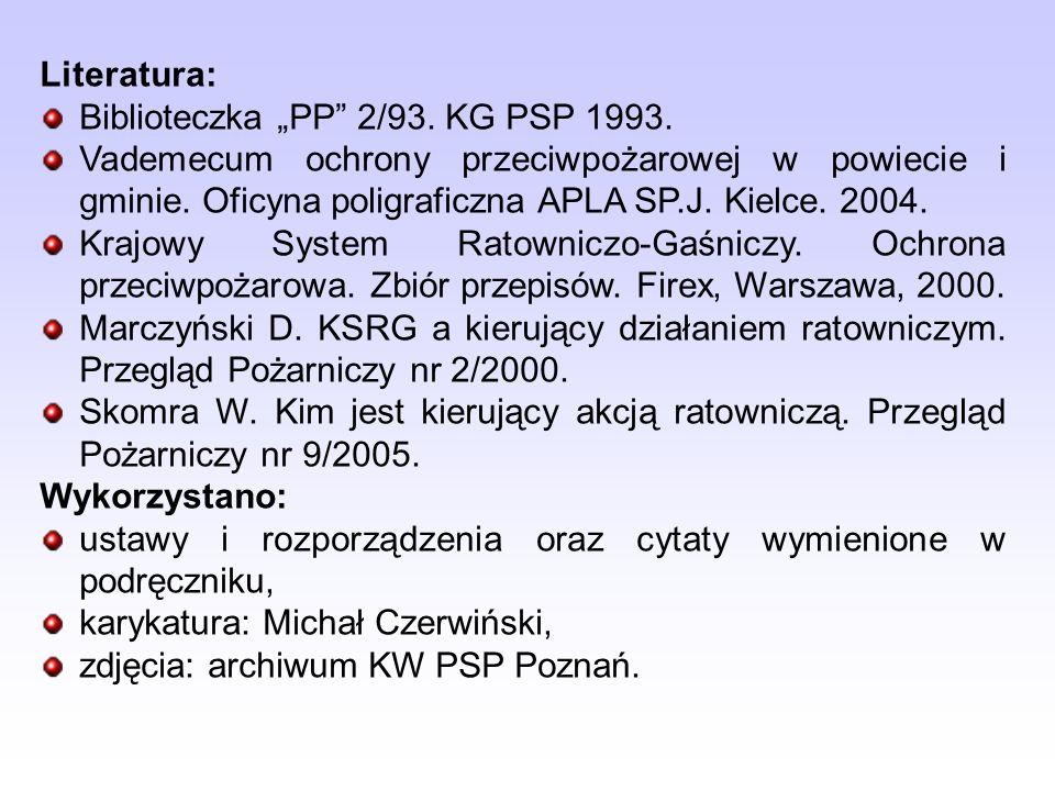 Literatura: Biblioteczka PP 2/93. KG PSP 1993. Vademecum ochrony przeciwpożarowej w powiecie i gminie. Oficyna poligraficzna APLA SP.J. Kielce. 2004.