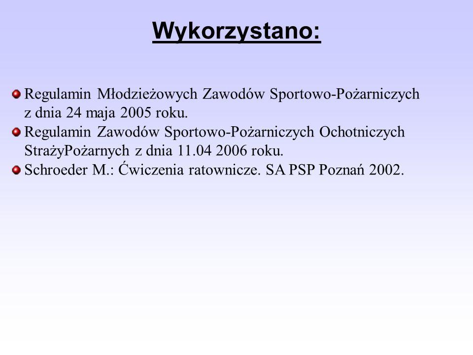 Wykorzystano: Regulamin Młodzieżowych Zawodów Sportowo-Pożarniczych z dnia 24 maja 2005 roku. Regulamin Zawodów Sportowo-Pożarniczych Ochotniczych Str