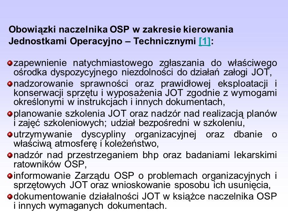 zapewnienie natychmiastowego zgłaszania do właściwego ośrodka dyspozycyjnego niezdolności do działań załogi JOT, nadzorowanie sprawności oraz prawidło