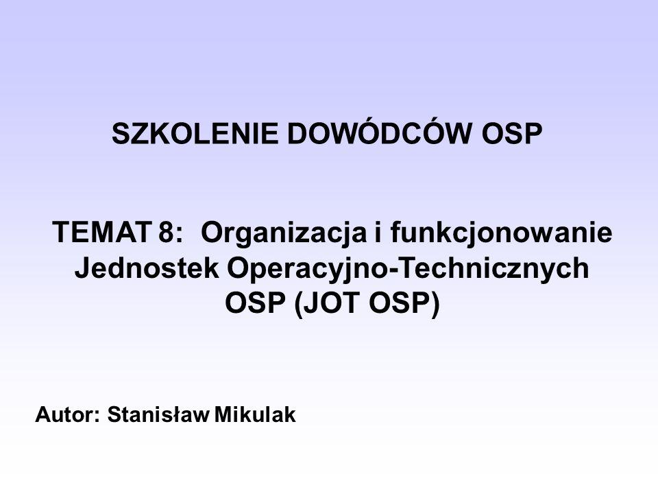 Jednostka operacyjno-techniczna OSP (JOT) Przez jednostkę operacyjno-techniczną ochotniczej straży pożarnej zwaną dalej JOT należy rozumieć powołany spośród członków czynnych pododdział strażaków ratowników OSP przeznaczony do działań ratowniczych.