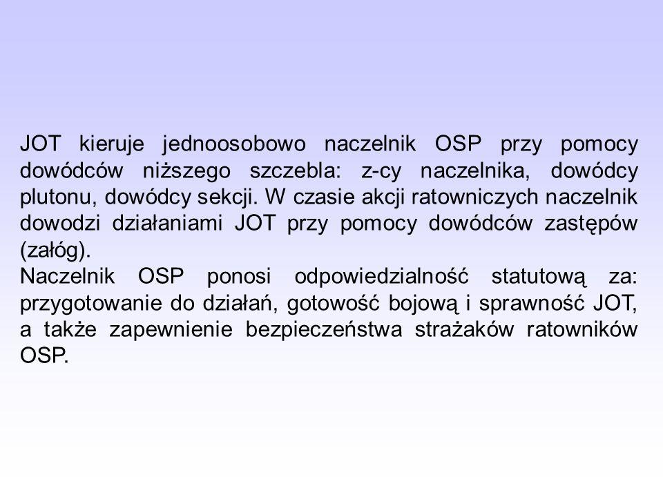 JOT kieruje jednoosobowo naczelnik OSP przy pomocy dowódców niższego szczebla: z-cy naczelnika, dowódcy plutonu, dowódcy sekcji. W czasie akcji ratown