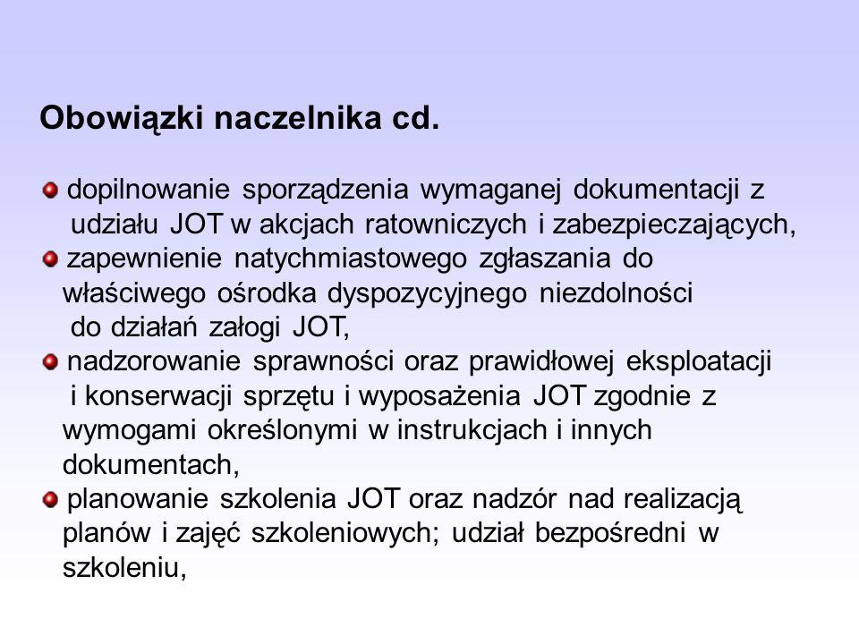 Obowiązki naczelnika cd. dopilnowanie sporządzenia wymaganej dokumentacji z udziału JOT w akcjach ratowniczych i zabezpieczających, zapewnienie natych