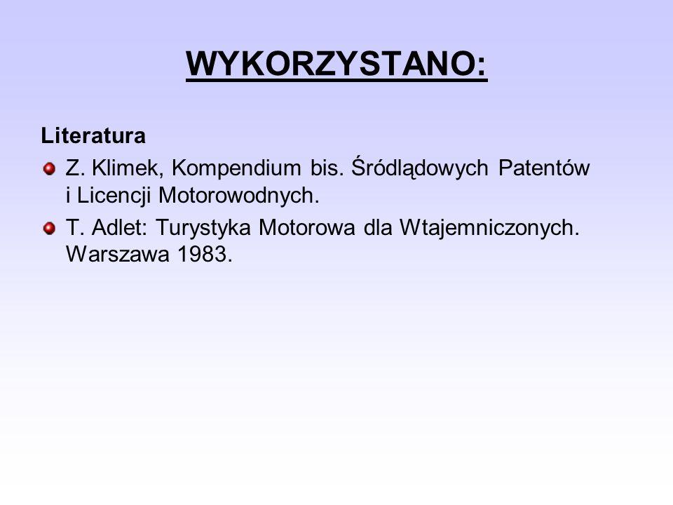 WYKORZYSTANO: Literatura Z. Klimek, Kompendium bis. Śródlądowych Patentów i Licencji Motorowodnych. T. Adlet: Turystyka Motorowa dla Wtajemniczonych.