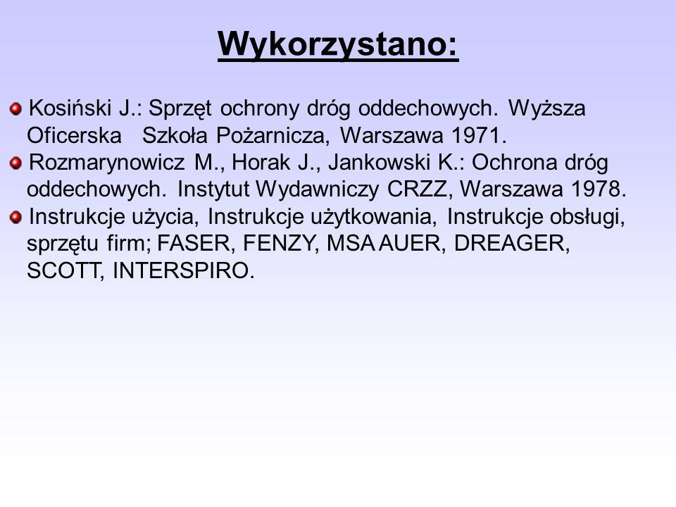 Wykorzystano: Kosiński J.: Sprzęt ochrony dróg oddechowych. Wyższa Oficerska Szkoła Pożarnicza, Warszawa 1971. Rozmarynowicz M., Horak J., Jankowski K