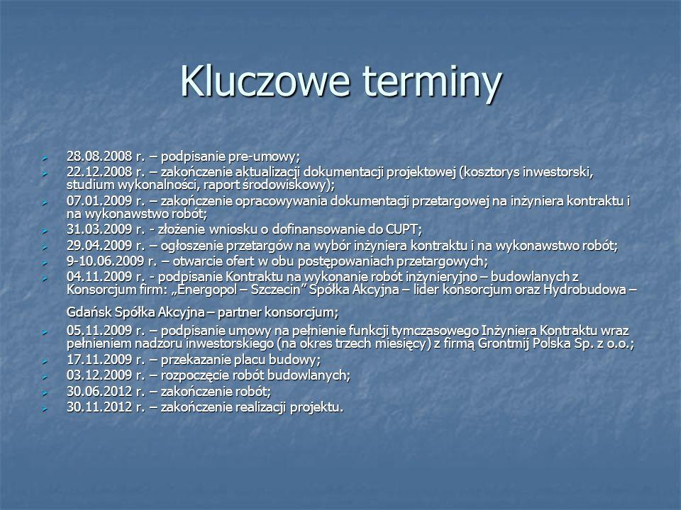 Kluczowe terminy 28.08.2008 r. – podpisanie pre-umowy; 28.08.2008 r. – podpisanie pre-umowy; 22.12.2008 r. – zakończenie aktualizacji dokumentacji pro