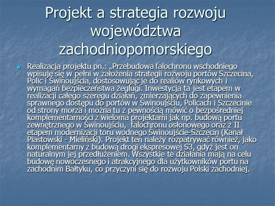 Projekt a strategia rozwoju województwa zachodniopomorskiego Realizacja projektu pn.: Przebudowa falochronu wschodniego wpisuje się w pełni w założenia strategii rozwoju portów Szczecina, Polic i Świnoujścia, dostosowując je do realiów rynkowych i wymagań bezpieczeństwa żeglugi.